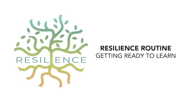RESILIENCE Routine - 2. Getting Ready to Learn