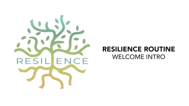 RESILIENCE Routine - 1. Welcome Intro