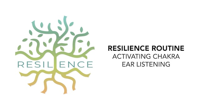 RESILIENCE Routine - 3. Activating Chakra Ear Listening