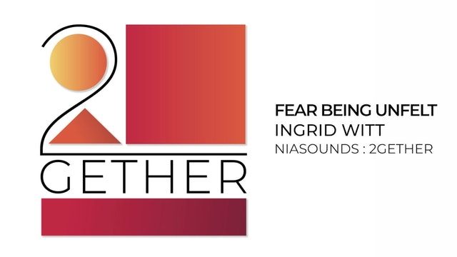 02 Fear Being Unfelt - Ingrid Witt