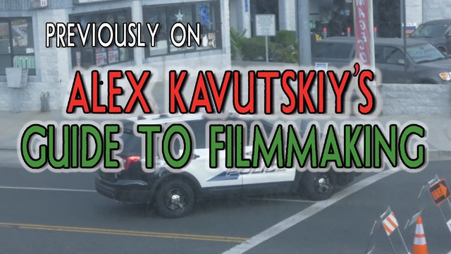 Alex Kavutskiy's Guide to Filmmaking - Episode 6