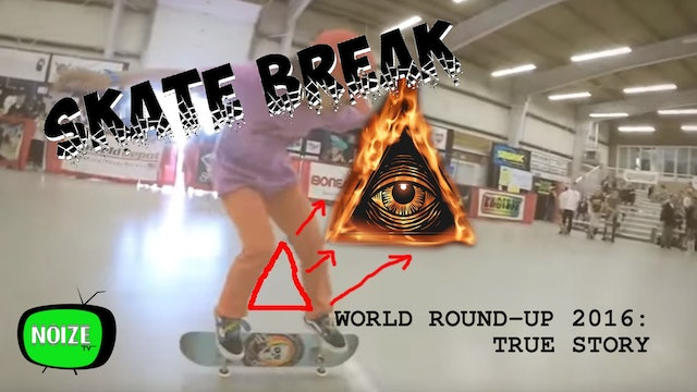 Skate Break: World Round-Up 2016 The Truth Unveiled