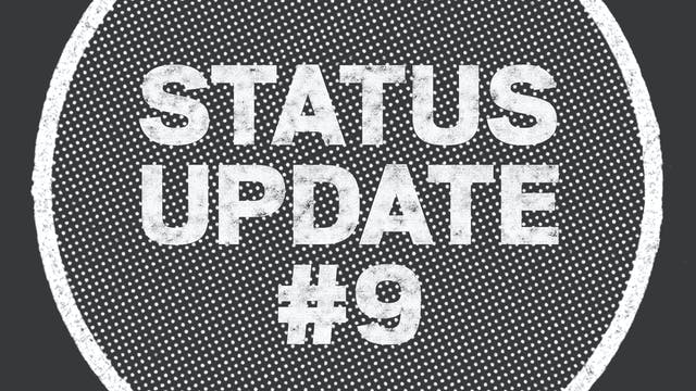 UPDATE: Status Update #9