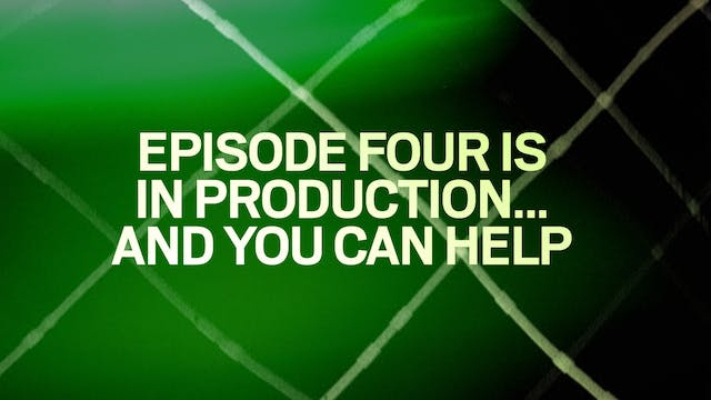 UPDATE: Episode Four is in Productio...