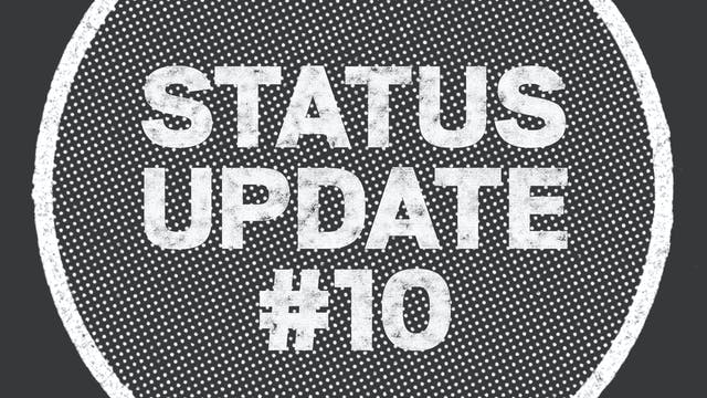 UPDATE: Status Update #10