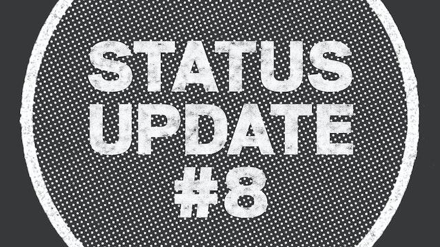 UPDATE: Status Update #8