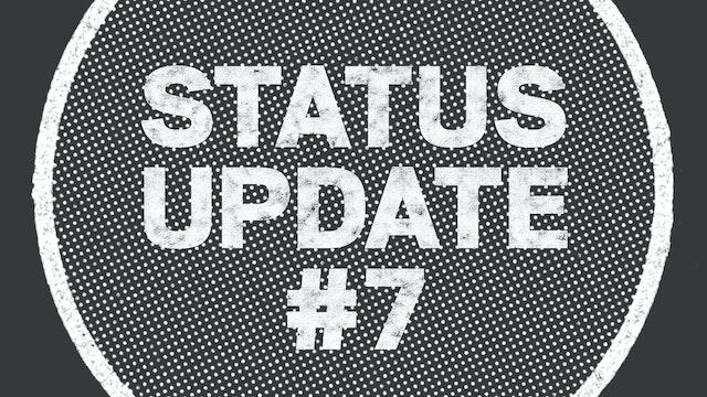 UPDATE: Status Update #7