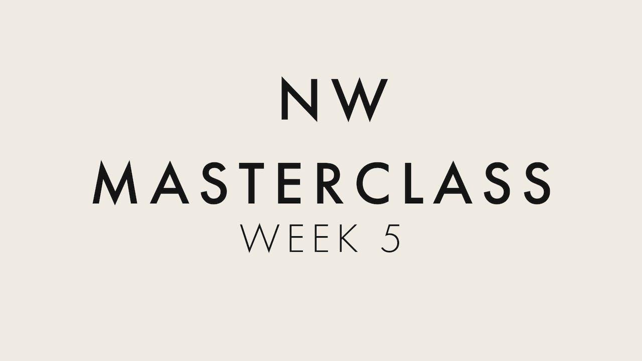 6 Week Masterclass - Week 5