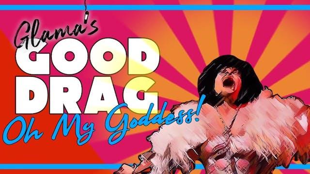 Good Drag - Oh My Goddess! 5/21 @ 8pm