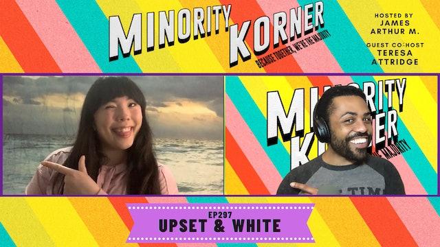 Minority Korner - Upset & White - Ep. 297