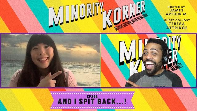 Minority Korner - And I Spit Back - Ep. 296