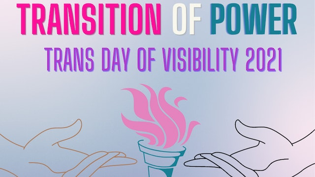 Trans Day of Visibility 2021 - Transition of Power