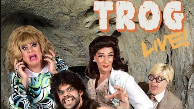 TROG Live!