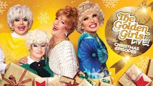 The Golden Girls Live - Girls Just Wanna Have Fun... Before They Die