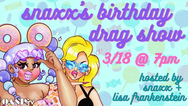 Snaxx's Birthday Drag Show 3/18 @ 7pm