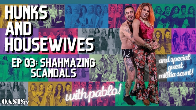 Hunks & Housewives Episode 3: Militia Scunt & the Shahmazing Scandals of 2021!