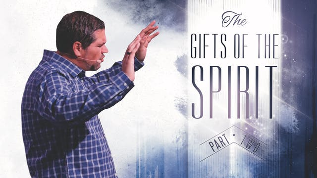 Part 2: The Gifts of The Spirit