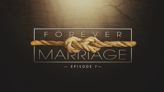 EP7 - Forever Marriage