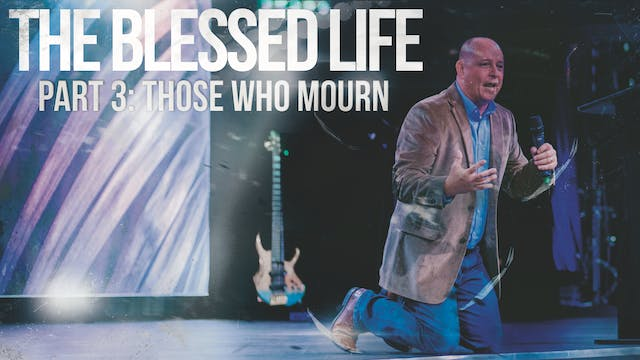 The Blessed Life - Part 3- Those Who ...