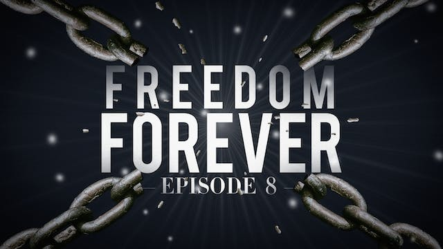 EP8 - Freedom Forever Men - Joel's Te...