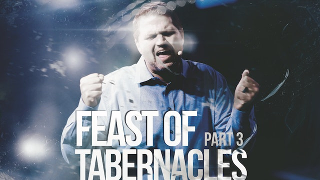 Part 3: The Feast of Tabernacles