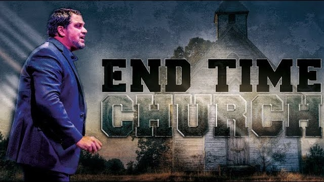 Part 1: The End Time Church