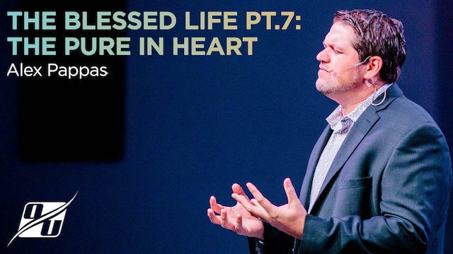 The Blessed Life - Part 7 - The Pure in Heart