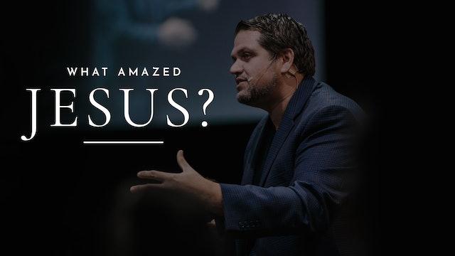What Amazed Jesus?