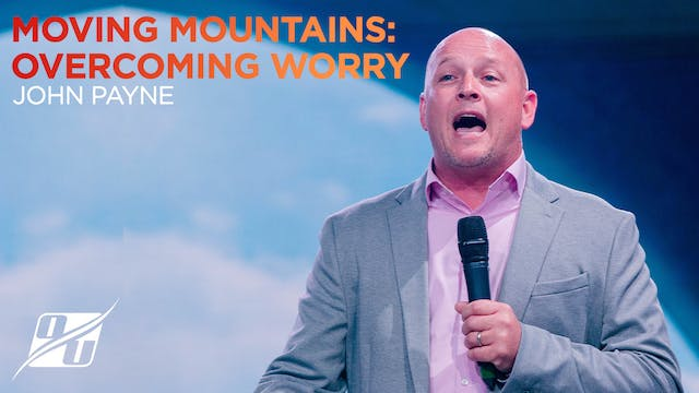 Moving Mountains: Overcoming Worry