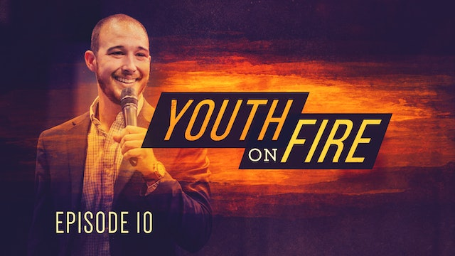 EP10 - Youth on Fire