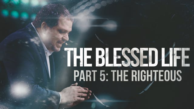 The Blessed Life - Part 5 - The Right...
