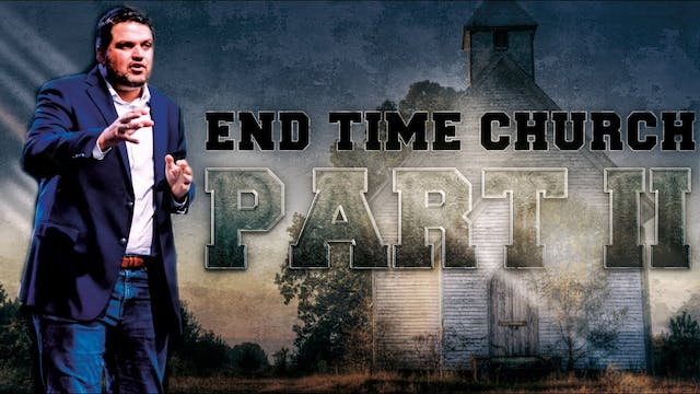 Part 2: The End Time Church