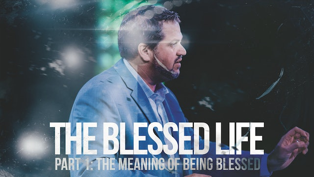 The Blessed Life - Part 1- The Meaning of Being Blessed