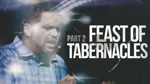 Part 2: The Feast of Tabernacles