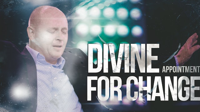 Divine Appointment for Change