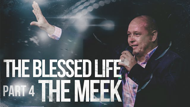 The Blessed Life - Part 4- The Meek