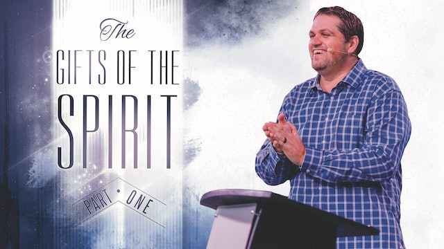 Part 1: The Gifts of The Spirit