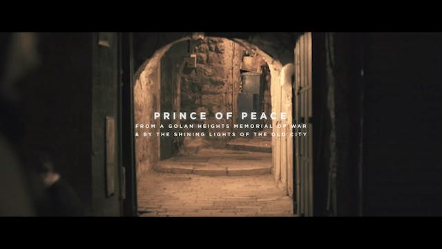 Prince Of Peace [From A Golan Heights Memorial Of War & By The Shining Lights of The Old City]