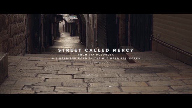 Street Called Mercy [From Via Dolorosa & A Dead-End-Road By The Old Dead Sea Works]
