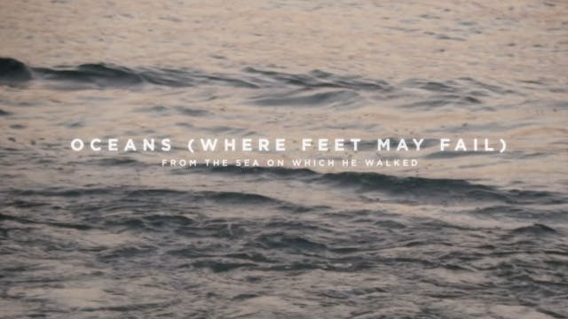 Oceans (Where Feet May Fail) [From The Sea On Which He Walked]