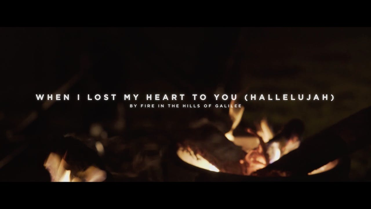 When I Lost My Heart To You (Hallelujah) [By Fire In The Hills Of Galilee]