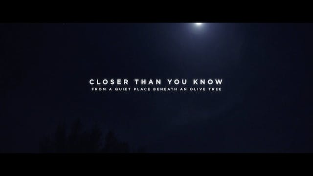 Closer Than You Know [From A Quiet Place Beneath An Olive Tree]