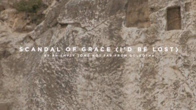 Scandal Of Grace (I'd Be Lost) [By An Empty Tomb Not Far From Golgotha]