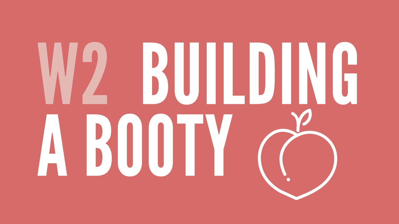Week 2 | Building Your Booty!