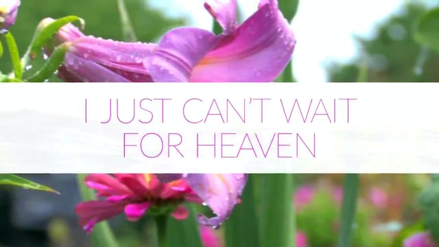 I Just Cant Wait for Heaven