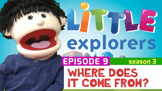 Little Explorers - S3 EP9 Where Does It Come From?