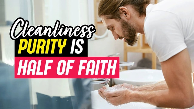 Cleanliness purity is Half of Faith