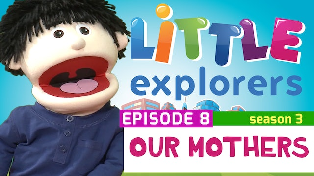 Little Explorers - S3 EP8 Our Mothers