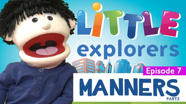 Little Explorers - Manners Part 2