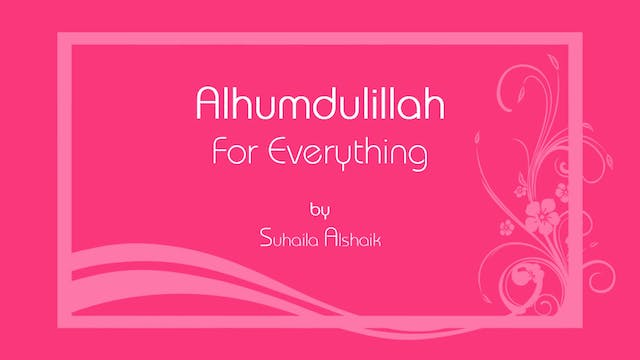 Alhumdulillah For Everything by Suhai...